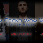 Mike Posner ft. Lil Wayne – Bow Chicka Wow Wow (Artem Remix)