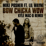 EXCLUSIVE: Mike Posner ft. Lil Wayne – Bow Chicka Wow Wow (Kyle Mac-D Remix)